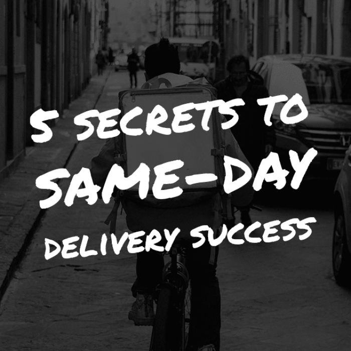 5 Secrets to Same-Day Delivery Success