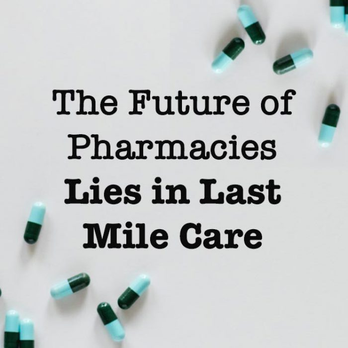 The Future of Pharmacies Lies in Last Mile Care