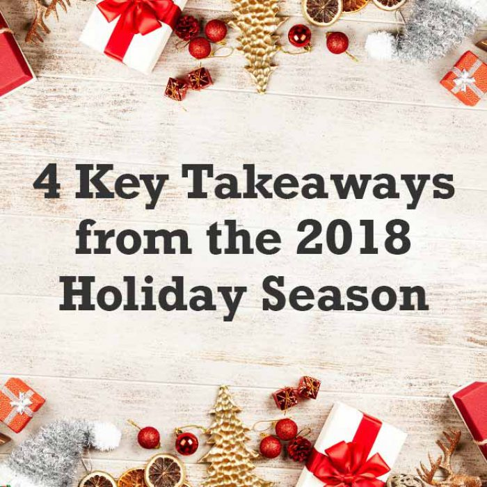 4 Key Takeaways from the 2018 Holiday Season