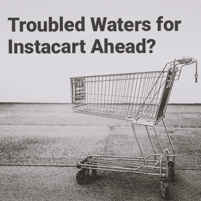 Instacart Could Soon See Troubled Waters, As Grocers Realize Its True Implications