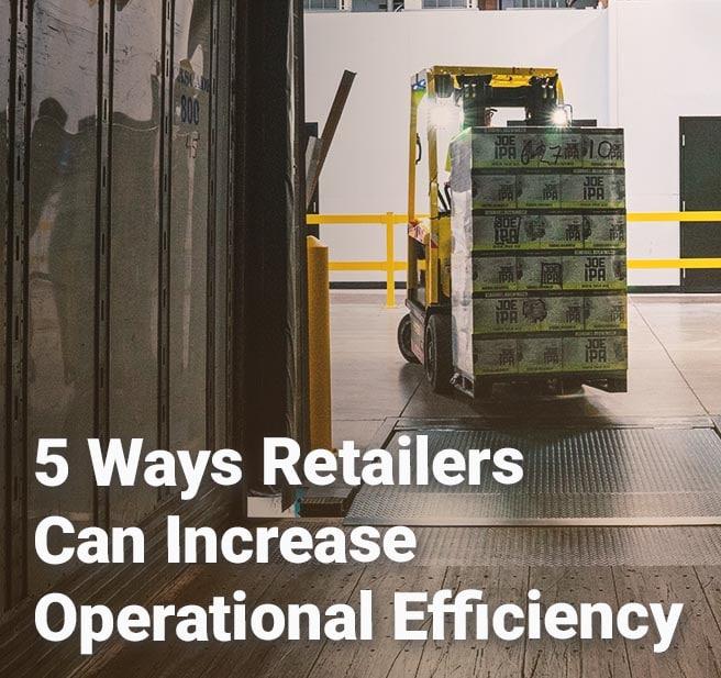 5 Ways Retailers Can Increase Operational Efficiency