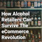 How Alcohol Retailers Can Survive The eCommerce Revolution
