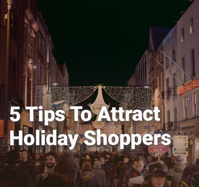 5 Tips To Attract Holiday Shoppers