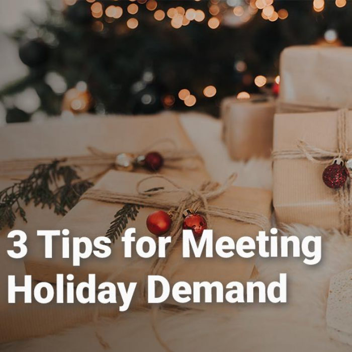 3 Tips For Meeting Holiday Demand