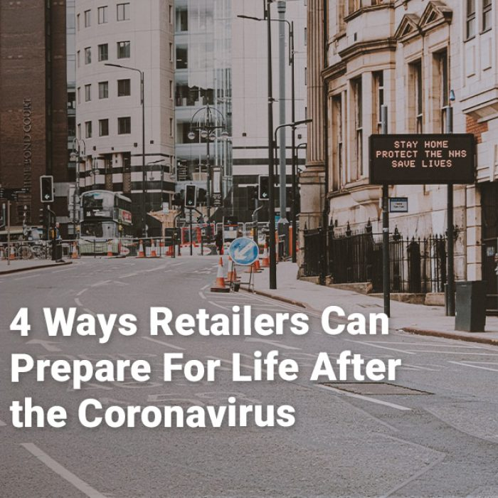 4 Ways Retailers Can Prepare For Life After the Coronavirus