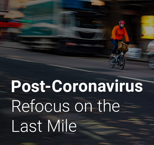 Post-Coronavirus: Refocus on the Last Mile
