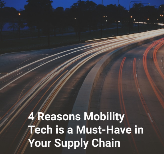 4 Reasons Mobility Tech is a Must-Have in Your Supply Chain