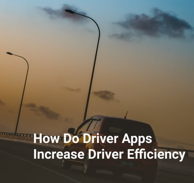 How Do Driver Apps Increase Driver Efficiency