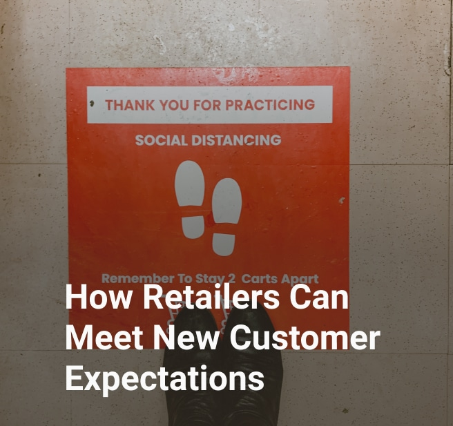How Retailers Can Meet New Customer Expectations
