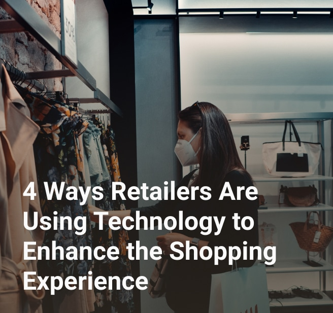 4 Ways Retailers Are Using Technology to Enhance the Shopping Experience