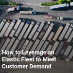 How to Leverage an Elastic Fleet to Meet Customer Demand
