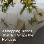 3 Shopping Trends That Will Shape the Holidays