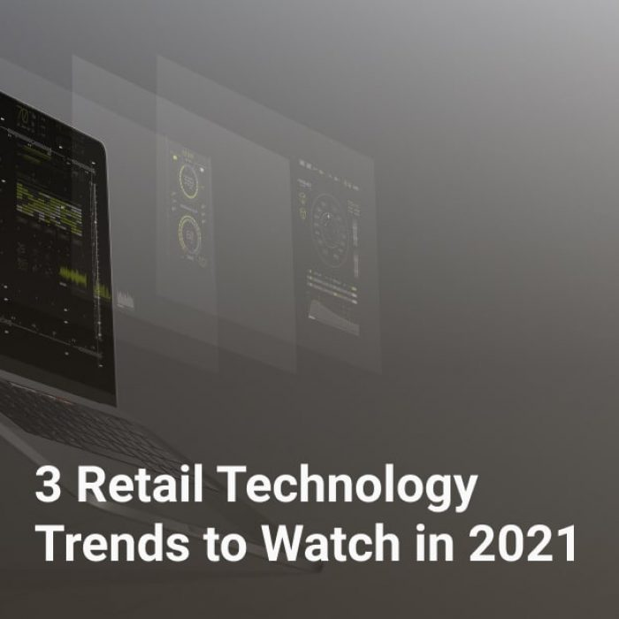 3 Retail Technology Trends to Watch in 2021