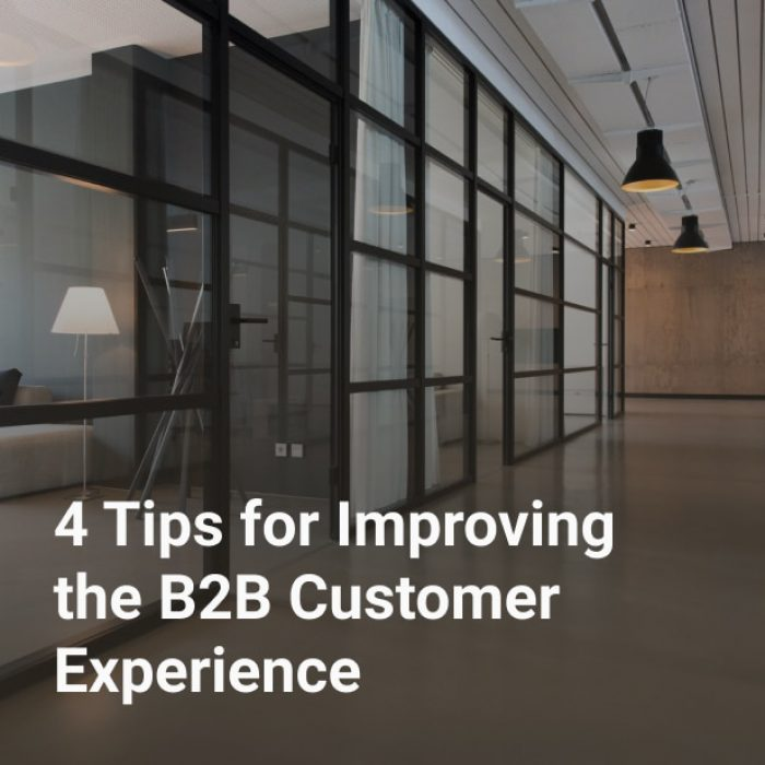4 Tips for Improving the B2B Customer Experience
