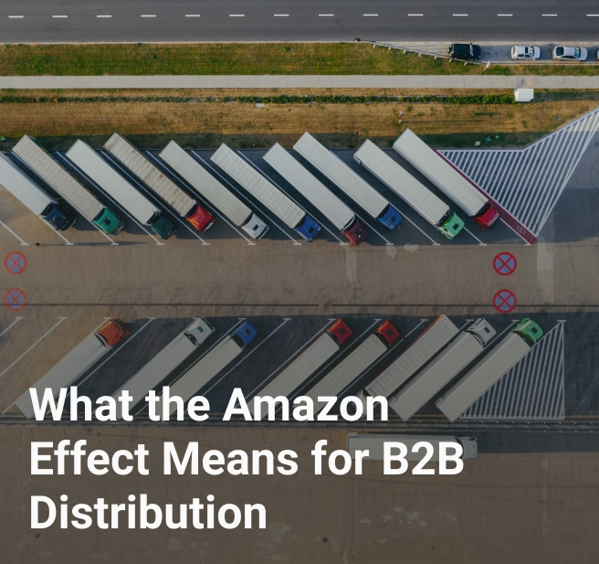 What the Amazon Effect Means for B2B Distribution