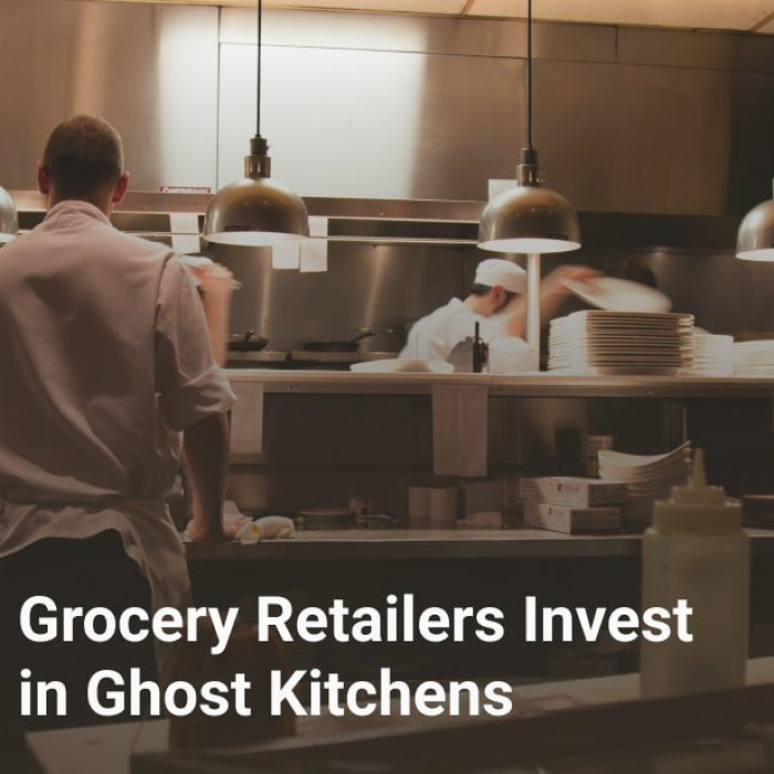 Grocery Retailers Invest in Ghost Kitchens