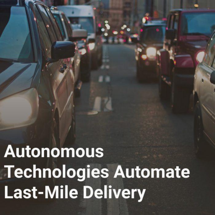Autonomous Technologies Automate Last-Mile Delivery