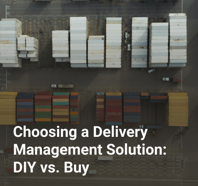 Choosing a Delivery Management Solution: DIY vs. Buy