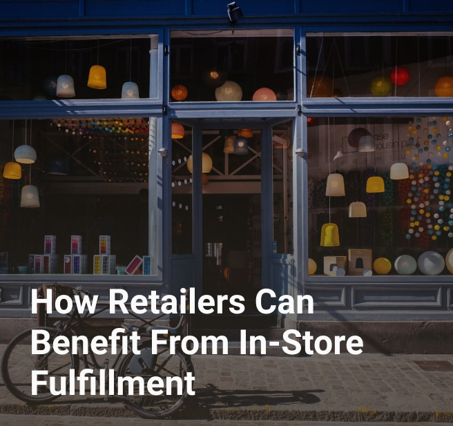 How Retailers Can Benefit From In-Store Fulfillment